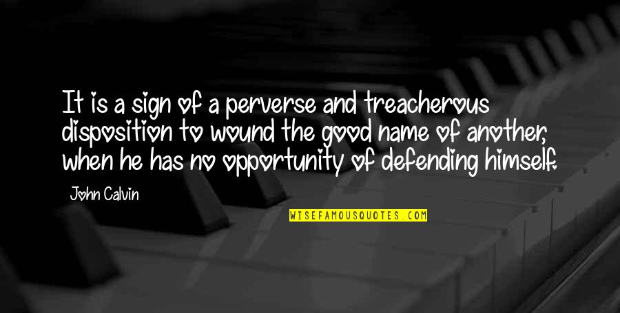 Defending Quotes By John Calvin: It is a sign of a perverse and