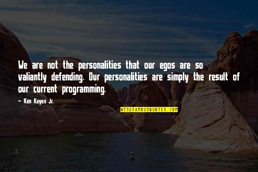 Defending Quotes By Ken Keyes Jr.: We are not the personalities that our egos