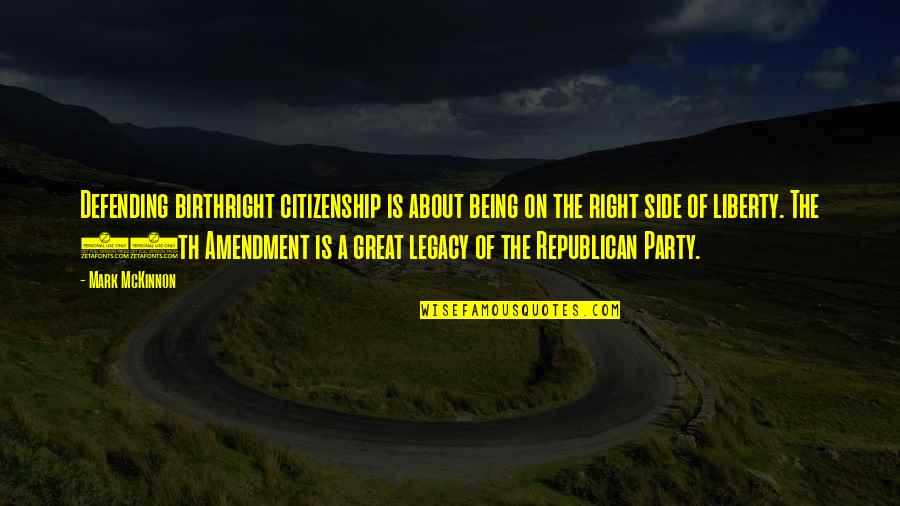 Defending Quotes By Mark McKinnon: Defending birthright citizenship is about being on the