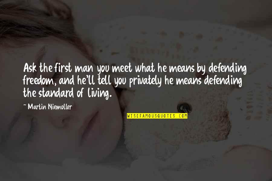 Defending Quotes By Martin Niemoller: Ask the first man you meet what he