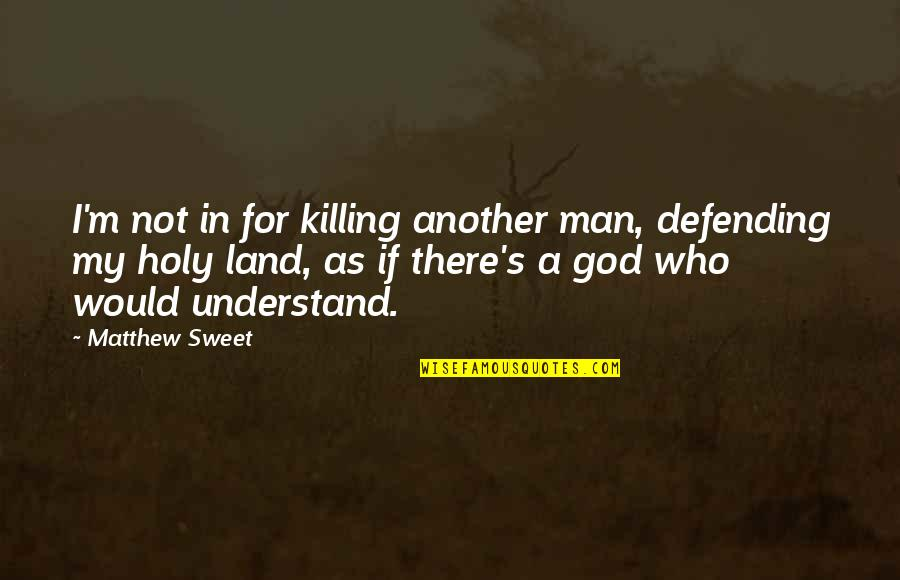 Defending Quotes By Matthew Sweet: I'm not in for killing another man, defending