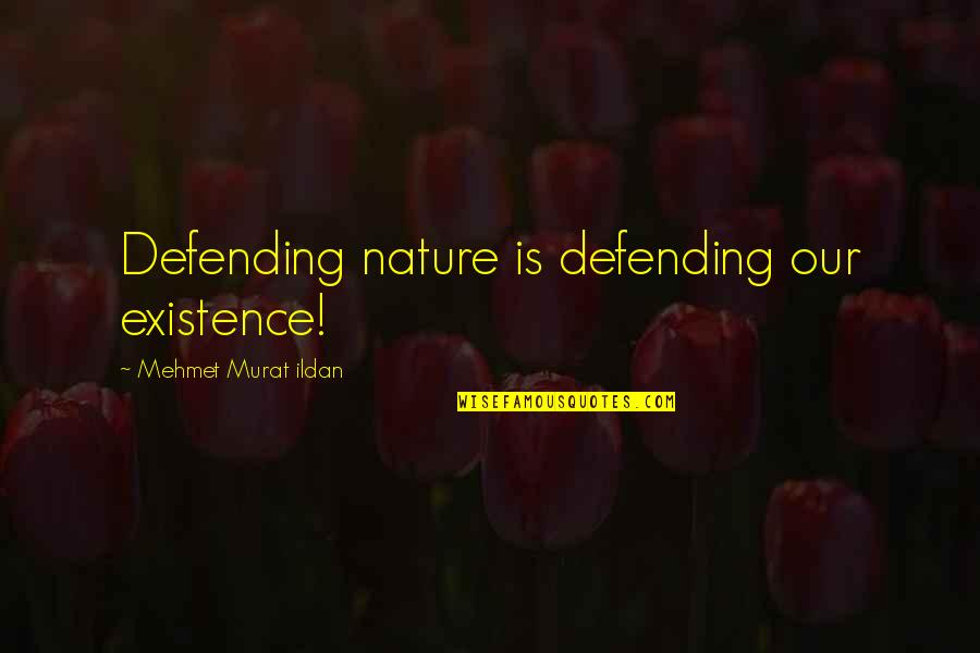Defending Quotes By Mehmet Murat Ildan: Defending nature is defending our existence!