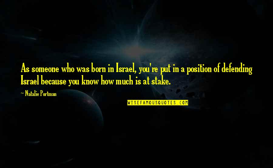 Defending Quotes By Natalie Portman: As someone who was born in Israel, you're