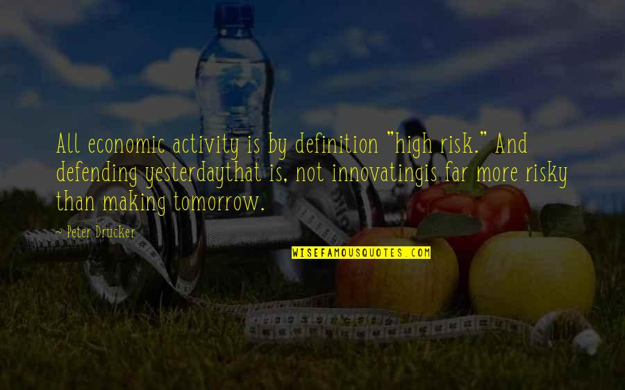 """Defending Quotes By Peter Drucker: All economic activity is by definition """"high risk."""""""