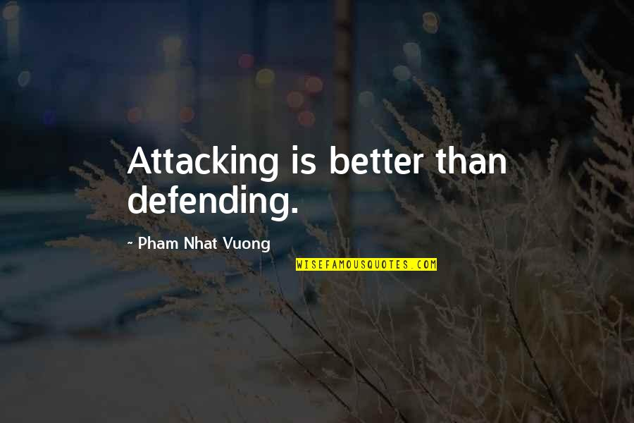 Defending Quotes By Pham Nhat Vuong: Attacking is better than defending.