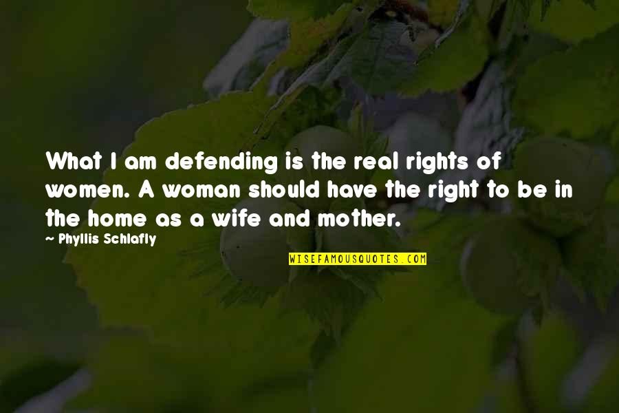 Defending Quotes By Phyllis Schlafly: What I am defending is the real rights