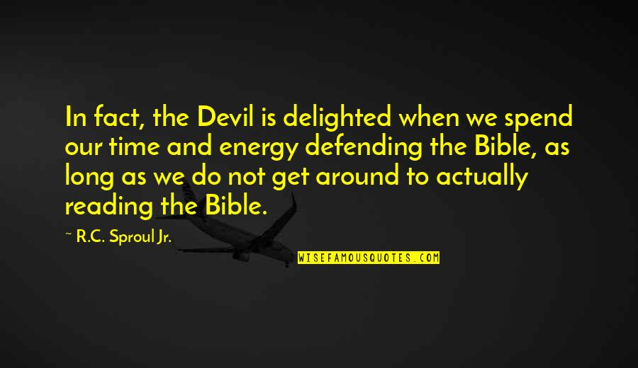 Defending Quotes By R.C. Sproul Jr.: In fact, the Devil is delighted when we