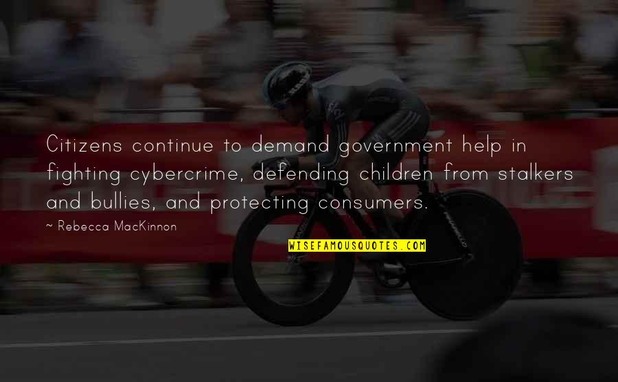Defending Quotes By Rebecca MacKinnon: Citizens continue to demand government help in fighting
