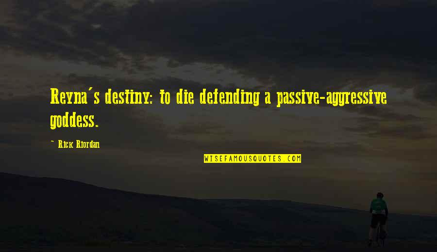 Defending Quotes By Rick Riordan: Reyna's destiny: to die defending a passive-aggressive goddess.