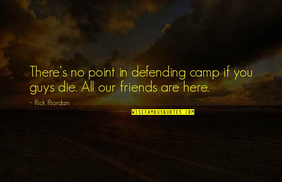 Defending Quotes By Rick Riordan: There's no point in defending camp if you