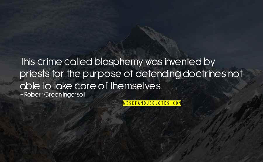 Defending Quotes By Robert Green Ingersoll: This crime called blasphemy was invented by priests