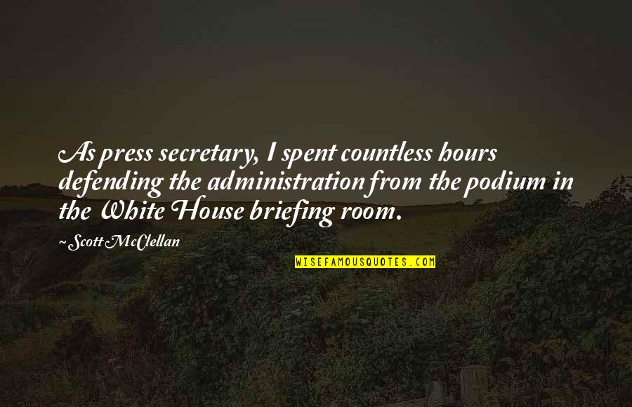 Defending Quotes By Scott McClellan: As press secretary, I spent countless hours defending