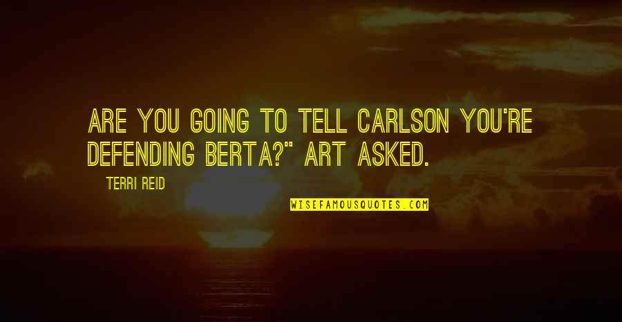 Defending Quotes By Terri Reid: Are you going to tell Carlson you're defending