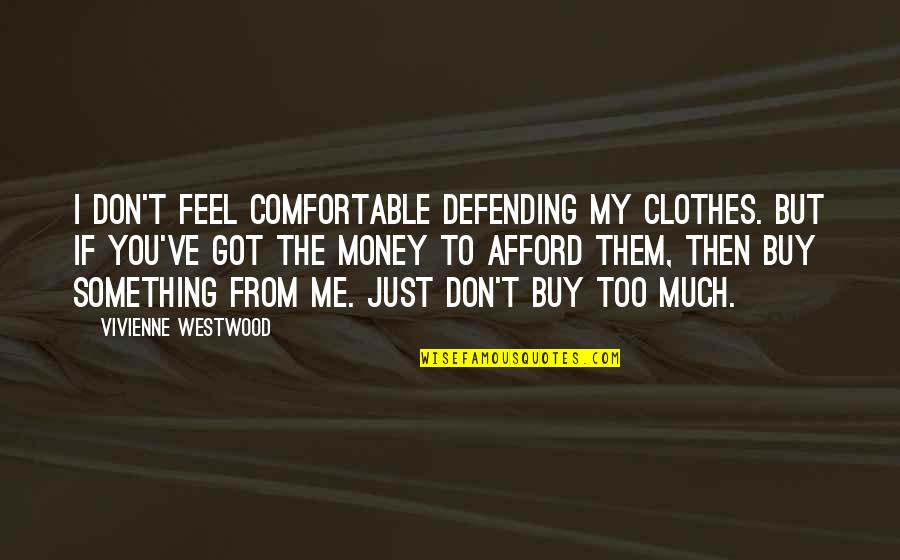 Defending Quotes By Vivienne Westwood: I don't feel comfortable defending my clothes. But