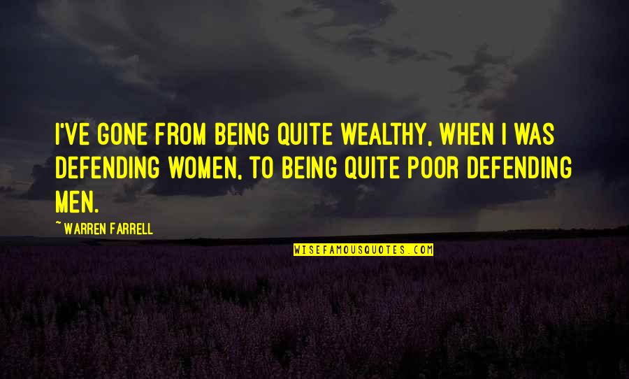 Defending Quotes By Warren Farrell: I've gone from being quite wealthy, when I