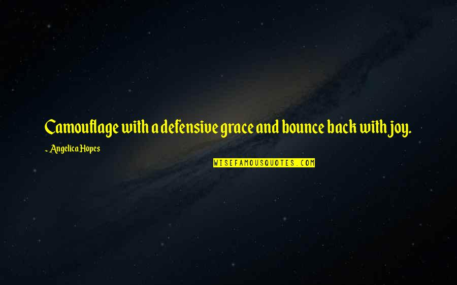 Defensive Back Quotes By Angelica Hopes: Camouflage with a defensive grace and bounce back