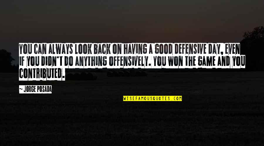 Defensive Back Quotes By Jorge Posada: You can always look back on having a