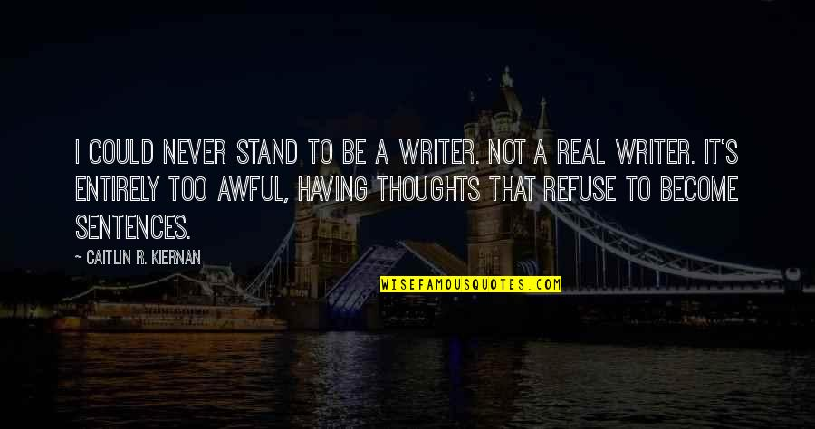 Defensive Person Quotes By Caitlin R. Kiernan: I could never stand to be a writer.