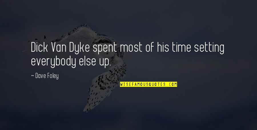 Defensive Person Quotes By Dave Foley: Dick Van Dyke spent most of his time