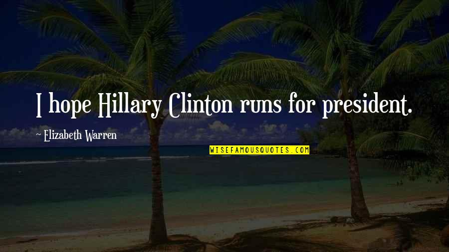 Defensive Person Quotes By Elizabeth Warren: I hope Hillary Clinton runs for president.
