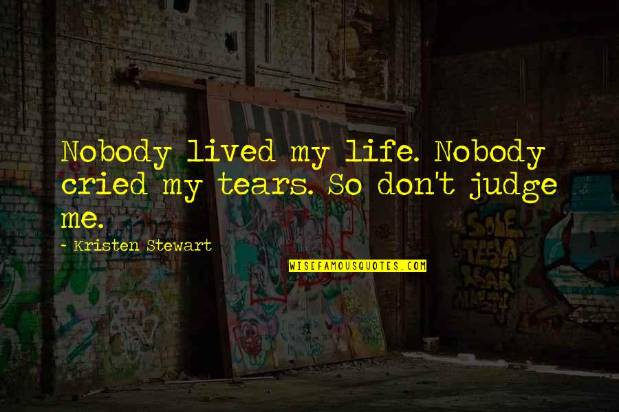 Defensive Person Quotes By Kristen Stewart: Nobody lived my life. Nobody cried my tears.