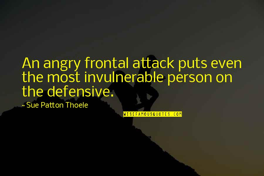 Defensive Person Quotes By Sue Patton Thoele: An angry frontal attack puts even the most