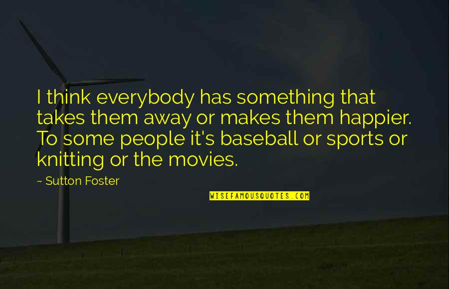 Defensive Person Quotes By Sutton Foster: I think everybody has something that takes them