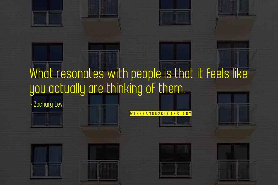 Defensive Person Quotes By Zachary Levi: What resonates with people is that it feels