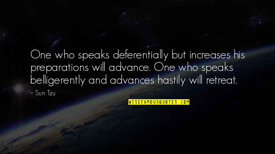 Deferentially Quotes By Sun Tzu: One who speaks deferentially but increases his preparations