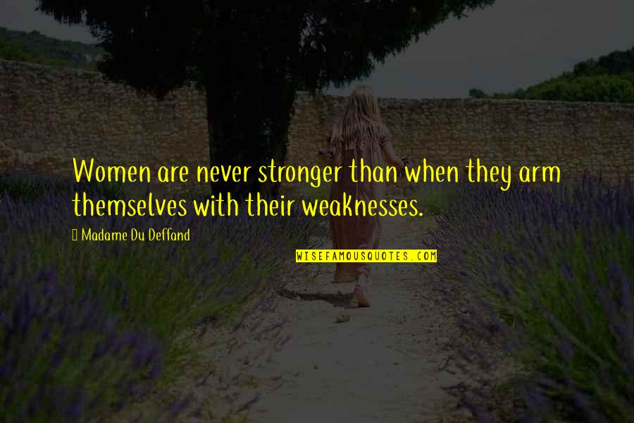 Deffand Quotes By Madame Du Deffand: Women are never stronger than when they arm