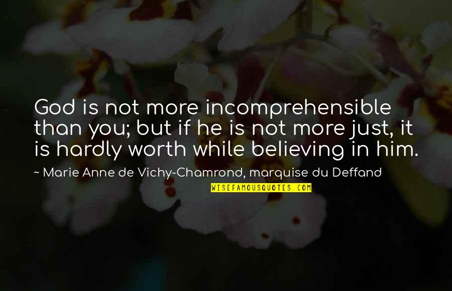 Deffand Quotes By Marie Anne De Vichy-Chamrond, Marquise Du Deffand: God is not more incomprehensible than you; but