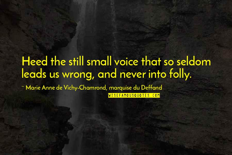 Deffand Quotes By Marie Anne De Vichy-Chamrond, Marquise Du Deffand: Heed the still small voice that so seldom