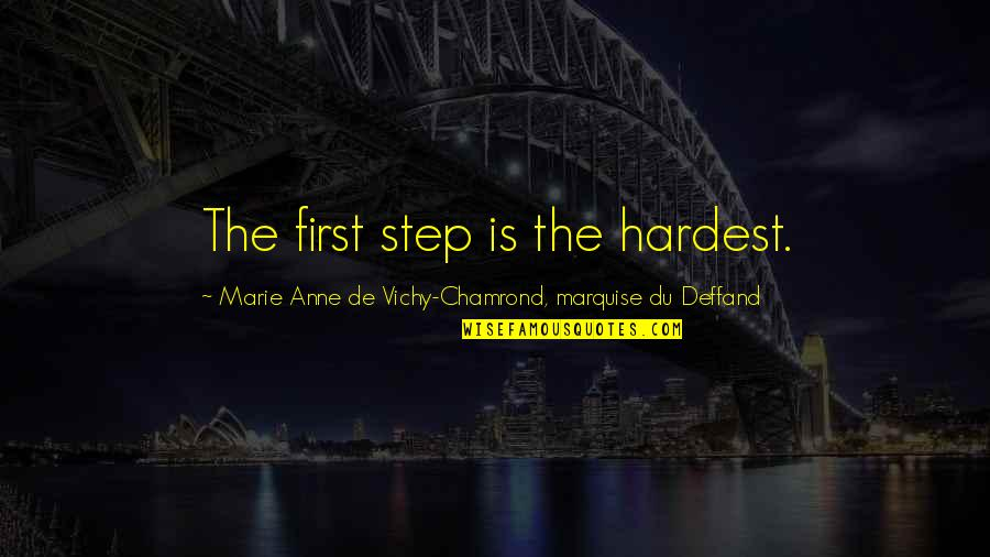 Deffand Quotes By Marie Anne De Vichy-Chamrond, Marquise Du Deffand: The first step is the hardest.