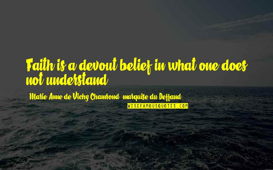 Deffand Quotes By Marie Anne De Vichy-Chamrond, Marquise Du Deffand: Faith is a devout belief in what one