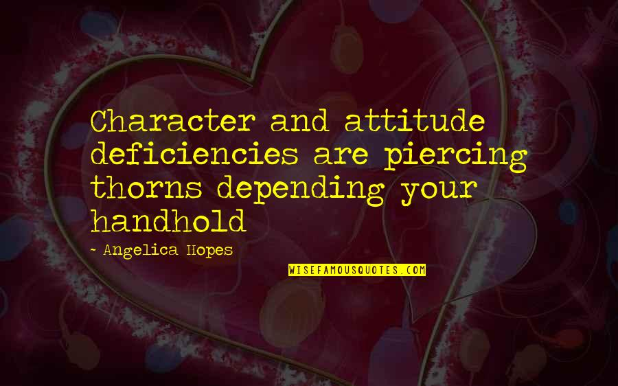 Deficiencies Quotes By Angelica Hopes: Character and attitude deficiencies are piercing thorns depending