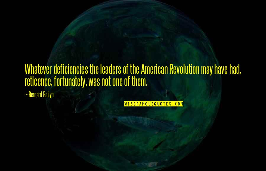 Deficiencies Quotes By Bernard Bailyn: Whatever deficiencies the leaders of the American Revolution
