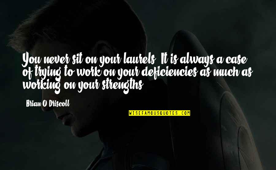 Deficiencies Quotes By Brian O'Driscoll: You never sit on your laurels. It is