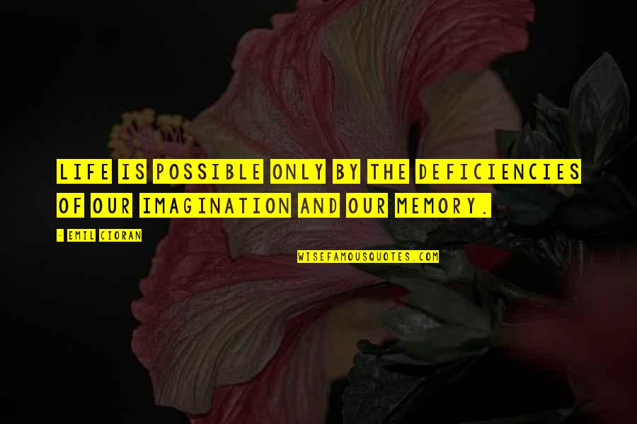 Deficiencies Quotes By Emil Cioran: Life is possible only by the deficiencies of