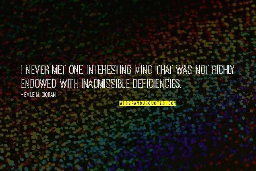 Deficiencies Quotes By Emile M. Cioran: I never met one interesting mind that was