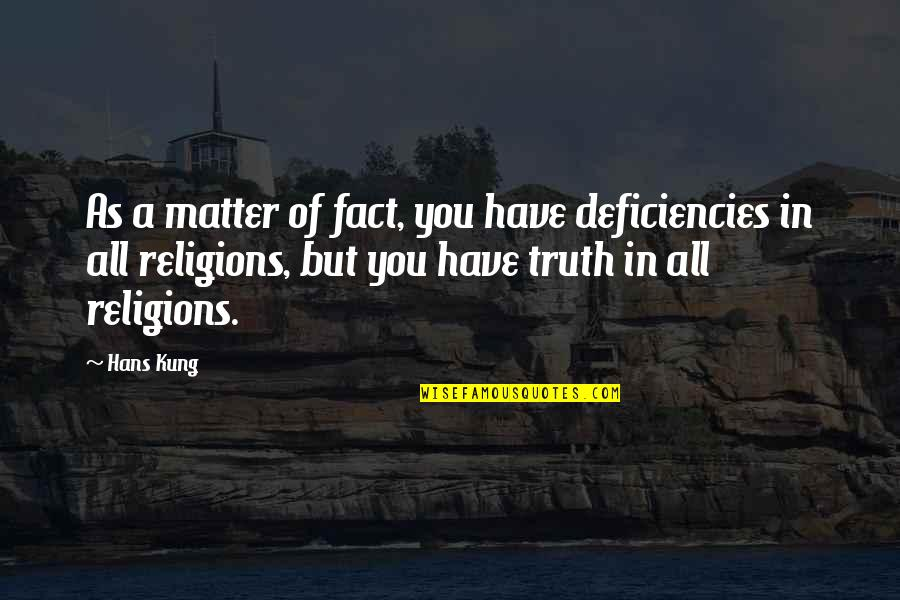Deficiencies Quotes By Hans Kung: As a matter of fact, you have deficiencies