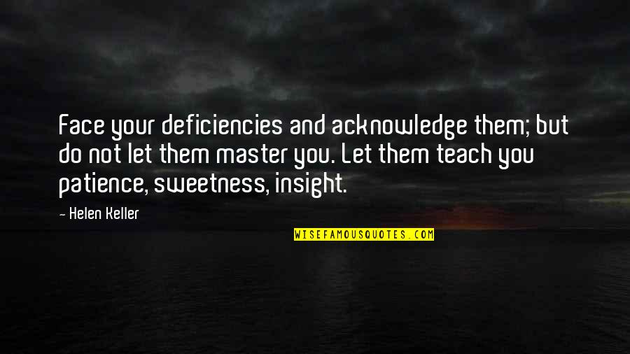 Deficiencies Quotes By Helen Keller: Face your deficiencies and acknowledge them; but do