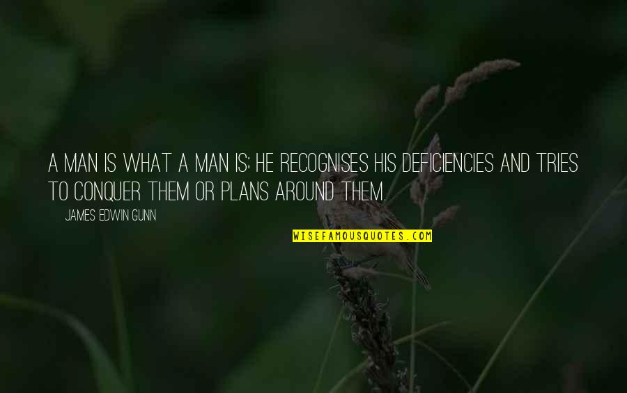 Deficiencies Quotes By James Edwin Gunn: A man is what a man is; he
