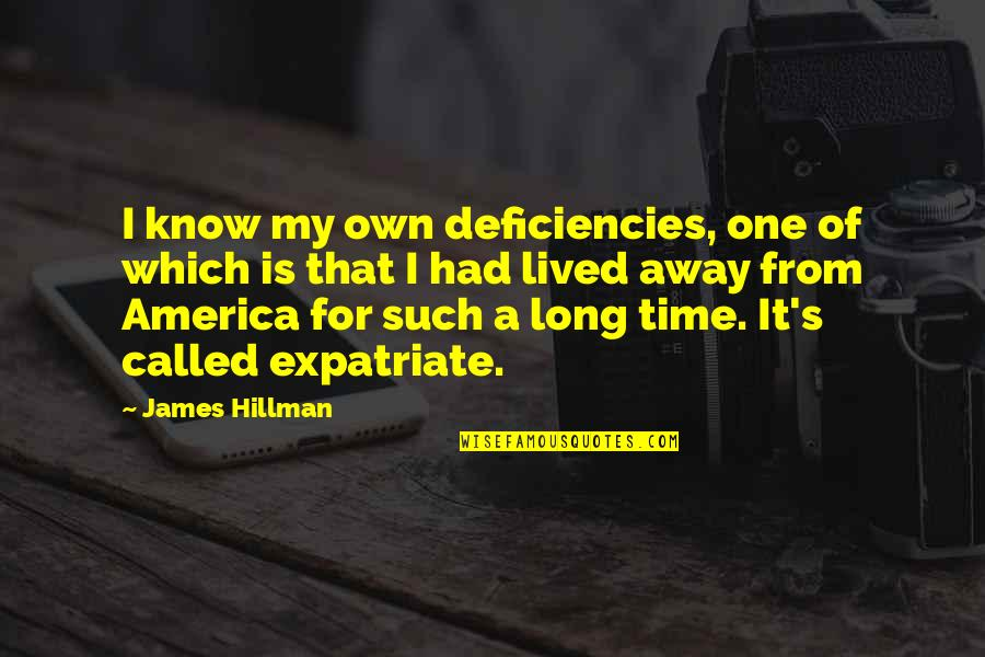 Deficiencies Quotes By James Hillman: I know my own deficiencies, one of which