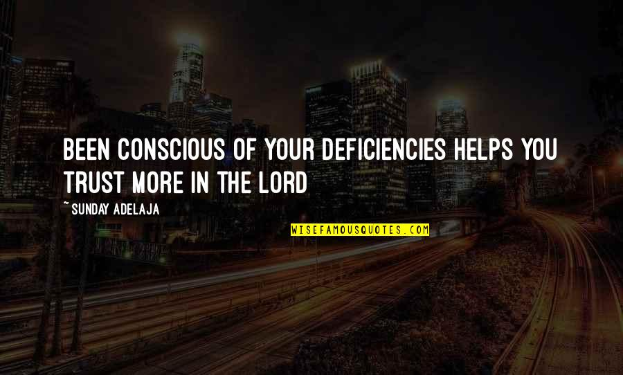 Deficiencies Quotes By Sunday Adelaja: Been conscious of your deficiencies helps you trust