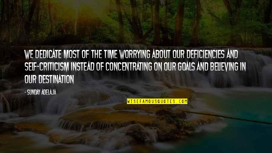 Deficiencies Quotes By Sunday Adelaja: We dedicate most of the time worrying about