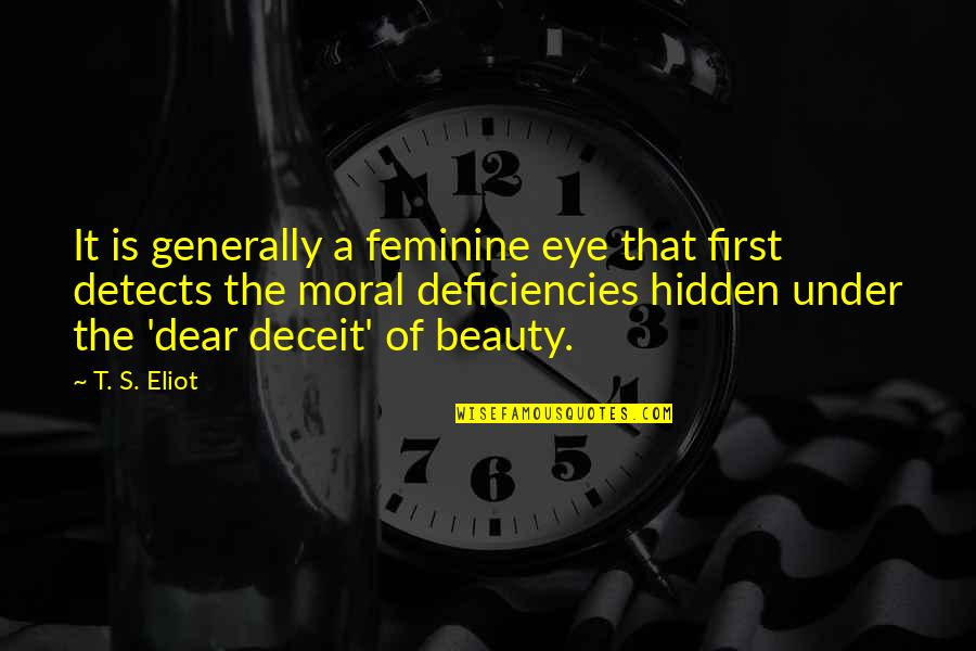 Deficiencies Quotes By T. S. Eliot: It is generally a feminine eye that first