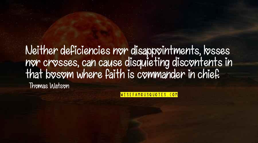 Deficiencies Quotes By Thomas Watson: Neither deficiencies nor disappointments, losses nor crosses, can