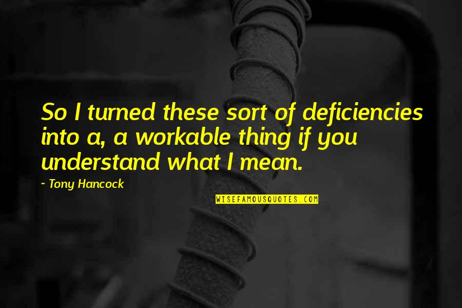 Deficiencies Quotes By Tony Hancock: So I turned these sort of deficiencies into