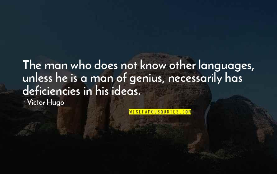 Deficiencies Quotes By Victor Hugo: The man who does not know other languages,