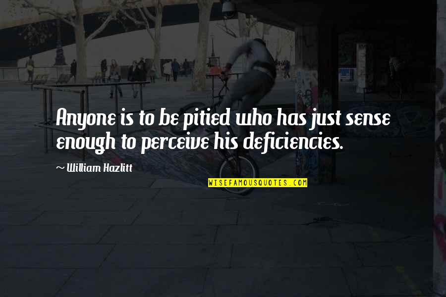 Deficiencies Quotes By William Hazlitt: Anyone is to be pitied who has just
